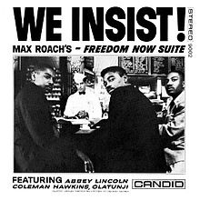 We Insist! (subtitled Max Roach's Freedom Now Suite) is a jazz album released on Candid Records in 1960. It contains a suite which composer and drummer Max Roach and lyricist Oscar Brown had begun to develop in 1959, with a view to its performance in 1963 on the centennial of the Emancipation Proclamation.