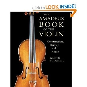 The Amadeus Book of the Violin: Construction, History, and Music http://www.amazon.com/Walter-Kolneder